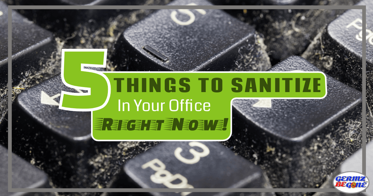5 things to sanitize in your office right now https://germzbegone.com